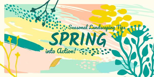 """""""Spring"""" into Action! Seasonal Landscaping Tips."""